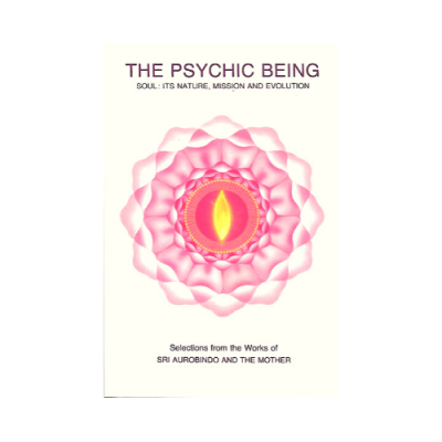 The Psychic Being Soul:it's Nature, Mission and Evolution